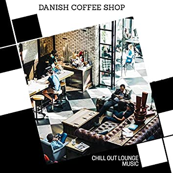 Danish Coffee Shop - Chill Out Lounge Music