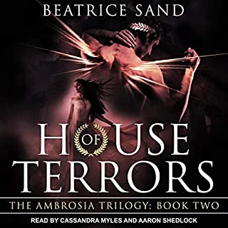 House of Terrors: Sons of the Olympian Gods     Ambrosia Trilogy Series, Book 2              Written by:                                                                                                                                 Beatrice Sand                               Narrated by:                                                                                                                                 Cassandra Myles,                                                                                        Aaron Shedlock                      Length: 14 hrs and 31 mins     Not rated yet     Overall 0.0