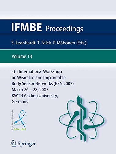 4th International Workshop on Wearable and Implantable Body Sensor Networks (BSN 2007): March 26-28, 2007 RWTH Aachen University, Germany (IFMBE Proceedings Book 13) (English Edition)