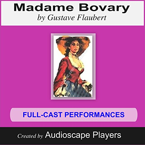 Madame Bovary     Adapted by Pat Menegatti              By:                                                                                                                                 Gustave Flaubert                               Narrated by:                                                                                                                                 Audioscape Players                      Length: 2 hrs and 28 mins     Not rated yet     Overall 0.0