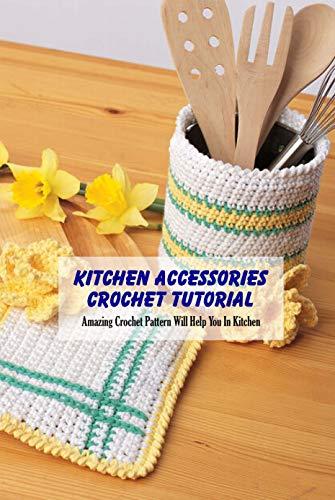 Kitchen Accessories Crochet Tutorial: Amazing Crochet Pattern Will Help You In Kitchen:...
