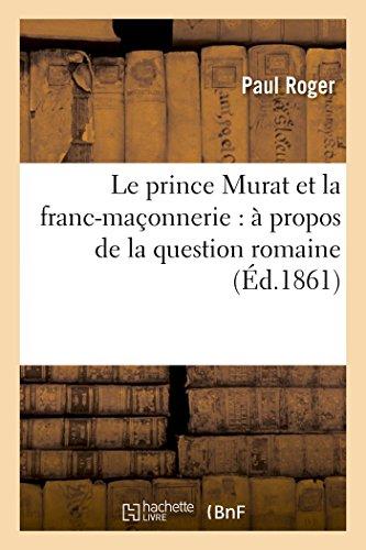 Le prince Murat et la franc-maçonnerie : à propos de la question romaine
