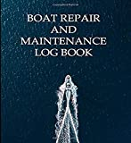 Boat Repair and Maintenance Log Book: Track your sailboat or powerboat work and service, record expenses, fuel usage, suppliers, motorboat and wake cover