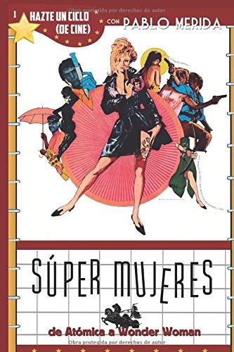 Súper mujeres: De Atómica a Wonder Woman (Hazte un ciclo (de cine))