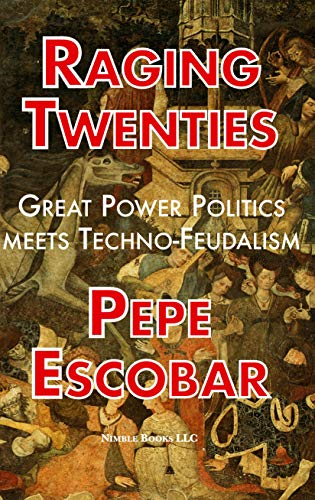 Raging Twenties: Great Power Politics Meets Techno-Feudalism in the Era of COVID-19 by [Pepe Escobar ]