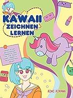Kawaii zeichnen lernen: Ehrfahrt wie man ueber 100 supersuesse Zeichnungen zeichnen - Tiere, Chibi, Objekte, Blumen, Lebensmittel, magische Kreaturen und mehr!