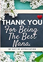 Thank You For Being The Best Nana: My Gift Of Appreciation: Full Color Gift Book - Prompted Questions - 6.61 x 9.61 inch