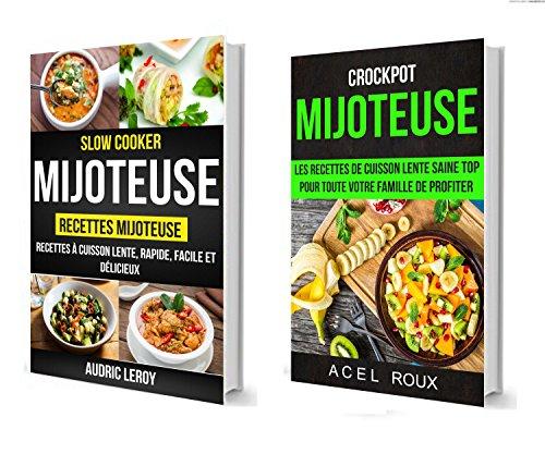 Mijoteuse: Les recettes de cuisson lente saine Top pour toute votre famille de profiter (Crockpot): Recettes mijoteuse: recettes à cuisson lente, rapide, ... et délicieux (Slow Cooker) (French Edition)