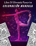 Libro Di Gimnasia Femenina Coloración Mandala: Libro Para Colorear Mandala Gimnasia | Libro De Gimnasia Para Mujeres | Idea De Regalo Para Niños Y ... | Gimnasia Artistica - Gimnasia Ritmica.