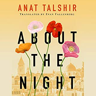 About the Night                   By:                                                                                                                                 Anat Talshir,                                                                                        Evan Fallenberg - translator                               Narrated by:                                                                                                                                 Mel Foster                      Length: 14 hrs and 45 mins     70 ratings     Overall 4.1