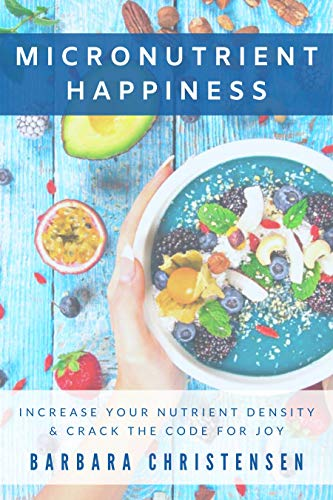 Micronutrient Happiness: Increase Your Nutrient Density & Crack The Code For Joy (English Edition)