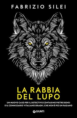 La rabbia del lupo: Un nuovo caso per il detective contadino Pietro Bensi e il commissario Vitaliano Draghi, che non è più un fagiano (Il contadino e il commissario Vol. 2)