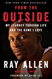 From the Outside: My Journey Through Life and the Game I Love - Ray Allen