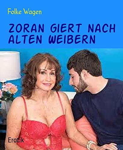 Zoran giert nach alten Weibern