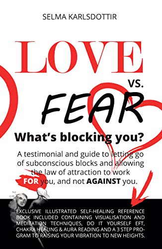 Love vs. Fear - What's Blocking You?: A testimonial and guide to letting go of subconscious blocks and allowing the law of attraction to work FOR you and not AGAINST you.