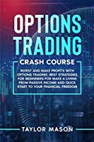 Options Trading Crash Course: Invest and make profits with options trading. Best Strategies for Beginners for Make a Living from Passive Income and Quick Start to Your Financial Freedom