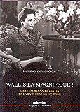 Wallis la magnifique ! L'extraordinaire destin de la duchesse de Windsor