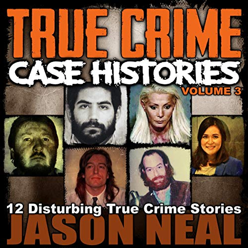 True Crime Case Histories, Volume 3 Audiobook By Jason Neal cover art