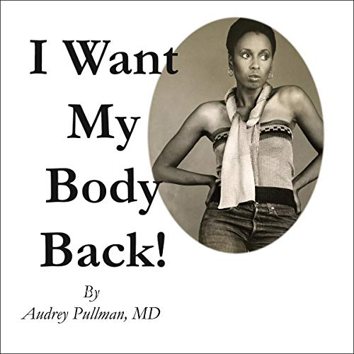 I Want My Body Back! Audiobook By Audrey Pullman MD cover art