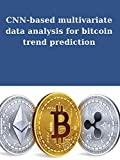 CNN-based multivariate data analysis for bitcoin trend prediction: Blockchain Sentiment analysis Financial indicators (English Edition)
