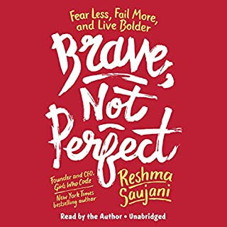 Brave, Not Perfect     Fear Less, Fail More, and Live Bolder              Written by:                                                                                                                                 Reshma Saujani                               Narrated by:                                                                                                                                 Reshma Saujani                      Length: 5 hrs and 26 mins     7 ratings     Overall 4.7