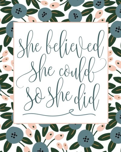 'She Believed She Could So She Did' Inspirational and Creative Floral Notebook:...