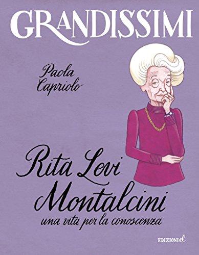 Rita Levi Montalcini. Una vita per la conoscenza. Ediz. a colori
