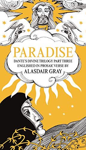 Paradise: Dante's Divine Trilogy Part Three. Englished in Prosaic Verse by Alasdair Gray (Dantes Divine Trilogy 3)