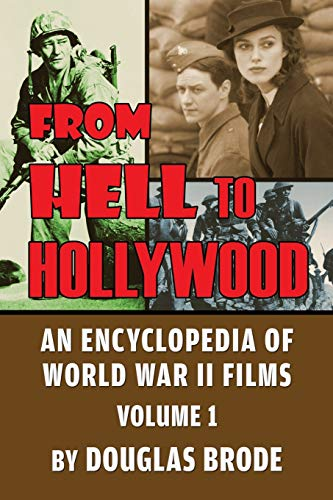 From Hell To Hollywood: An Encyclopedia of World War II Films Volume 1