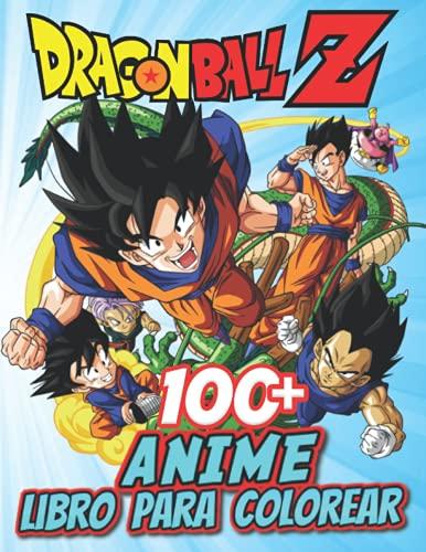 Anime Libro para colorear: Un magnífico Libro Anime Para Colorear ( +100 Dibujos) Libro de colorear para niños y adultos: Goku, Krillin ,Vegeta , Maestro Roshi y muchos más! (Spanish Edition)