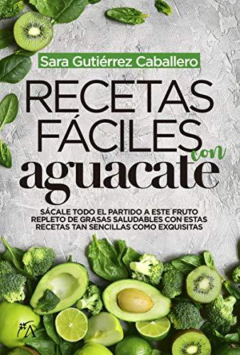 Recetas fáciles con Aguacate (Cocina, dietética y Nutrición)