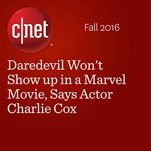 Daredevil Won't Show up in a Marvel Movie, Says Actor Charlie Cox audiobook cover art