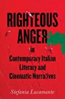 Righteous Anger in Contemporary Italian Literary and Cinematic Narratives (Toronto Italian Studies)
