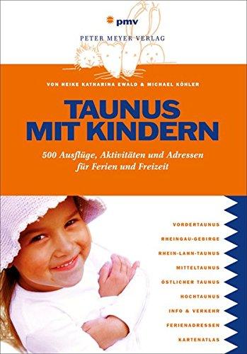 Taunus mit Kindern: 500 Ausflüge, Aktivitäten und Adressen für Ferien und Freizeit