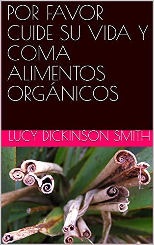 POR FAVOR CUIDE SU VIDA Y COMA ALIMENTOS ORGÁNICOS (Spanish Edition)