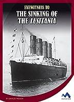 Eyewitness to the Sinking of the Lusitania (Eyewitness to World War I)