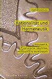 Rationalität und Hermeneutik: Diskursethik, Pragmatischer Idealismus, Philosophische Hermeneutik - Axel Wüstehube