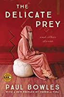 The Delicate Prey Deluxe Edition: And Other Stories (Art of the Story) by Paul Bowles(2015-06-23)