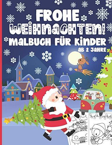 Frohe Weihnachten! Malbuch für Kinder ab 2 Jahre: 50 Niedliche und Lustige Malvorlagen mit Weihnachtsmann, Rentieren, Schneemännern, Geschenken, Weihnachtsbäumen & Mehr