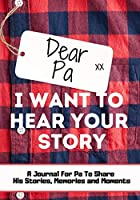 Dear Pa. I Want To Hear Your Story: A Guided Memory Journal to Share The Stories, Memories and Moments That Have Shaped Pa's Life - 7 x 10 inch