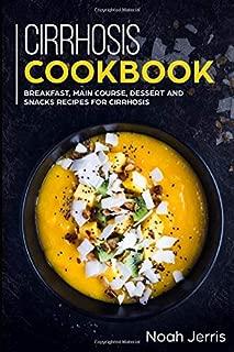 Cirrhosis Cookbook: Breakfast, Main Course, Dessert and Snacks Recipes for Cirrhosis