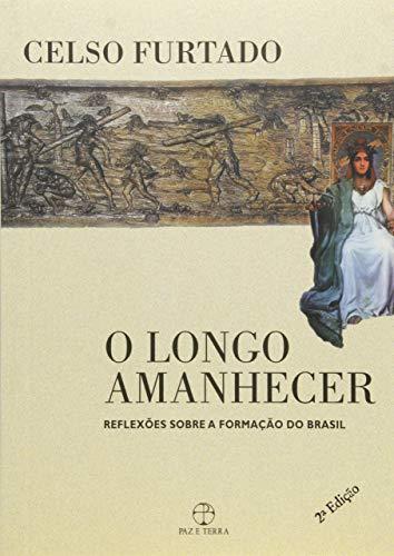 O longo amanhecer: reflexões sobre a formação do Brasil: Reflexões sobre a formação do Brasil