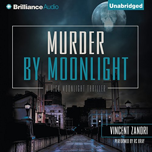 Murder by Moonlight     Dick Moonlight, Book 5              By:                                                                                                                                 Vincent Zandri                               Narrated by:                                                                                                                                 R. C. Bray                      Length: 8 hrs and 24 mins     5 ratings     Overall 4.8