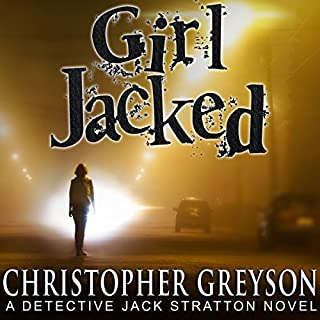 Girl Jacked     Detective Jack Stratton Mystery Thriller Series, Book 1              Written by:                                                                                                                                 Christopher Greyson                               Narrated by:                                                                                                                                 Andrew Tell                      Length: 9 hrs and 40 mins     1 rating     Overall 3.0