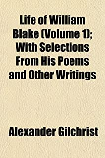 Life of William Blake (Volume 1); With Selections from His Poems and Other Writings