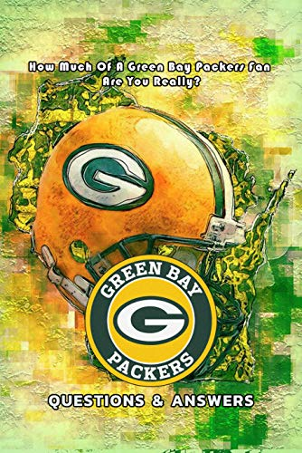 Green Bay Packers Questions & Answers: How Much Of A Green Bay Packers Fan Are You Really?: Packers Triviology Book (English Edition)