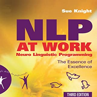 NLP at Work     The Essence of Excellence, 3rd Edition (People Skills for Professionals)              By:                                                                                                                                 Sue Knight                               Narrated by:                                                                                                                                 Sean Pratt                      Length: 14 hrs and 30 mins     61 ratings     Overall 4.1