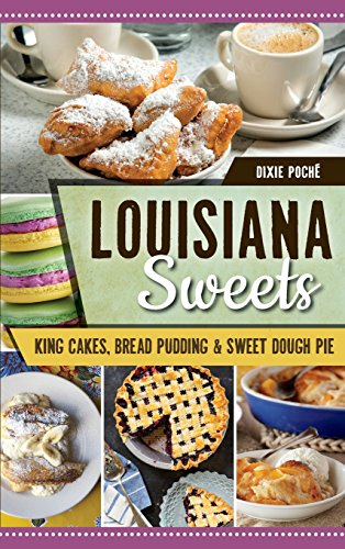 Louisiana Sweets: King Cakes, Bread Pudding & Sweet Dough Pie