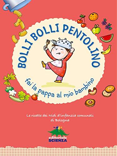 Bolli bolli pentolino fai la pappa al mio bambino: Le ricette dei nidi d'infanzia comunali di Bologna