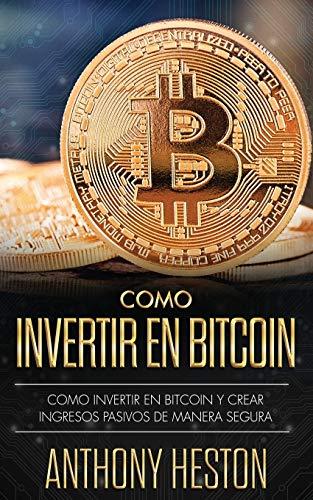 Cómo Invertir tu Dinero en Bitcoin: Cómo Crear de Forma Segura Ingresos Pasivos Estables y a Largo Plazo Invirtiendo en Bitcoin